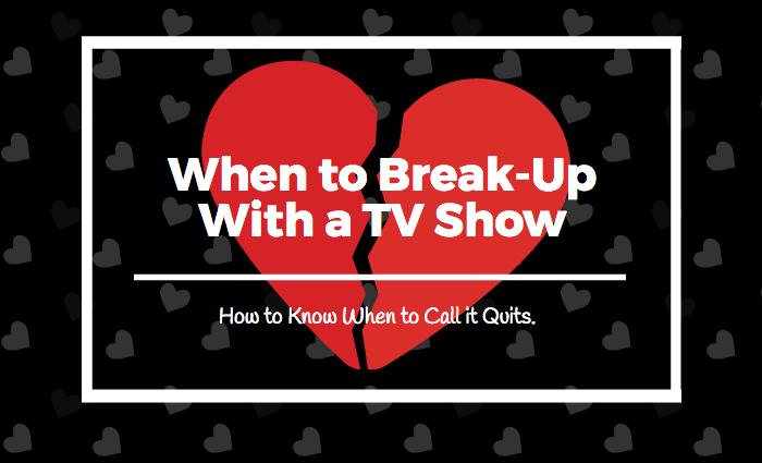 When to break up with a tv show
